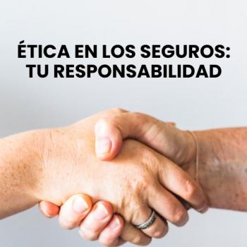 Ética en los Seguros: Tu responsabilidad